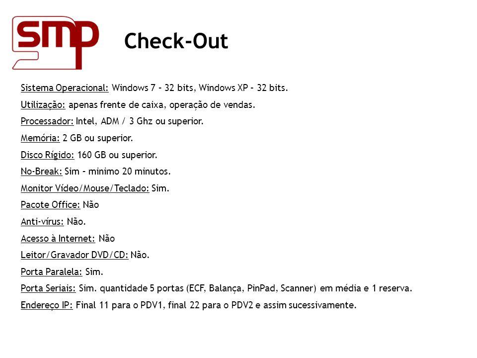 Check-Out Sistema Operacional: Windows 7 – 32 bits, Windows XP – 32 bits. Utilização: apenas frente de caixa, operação de vendas.
