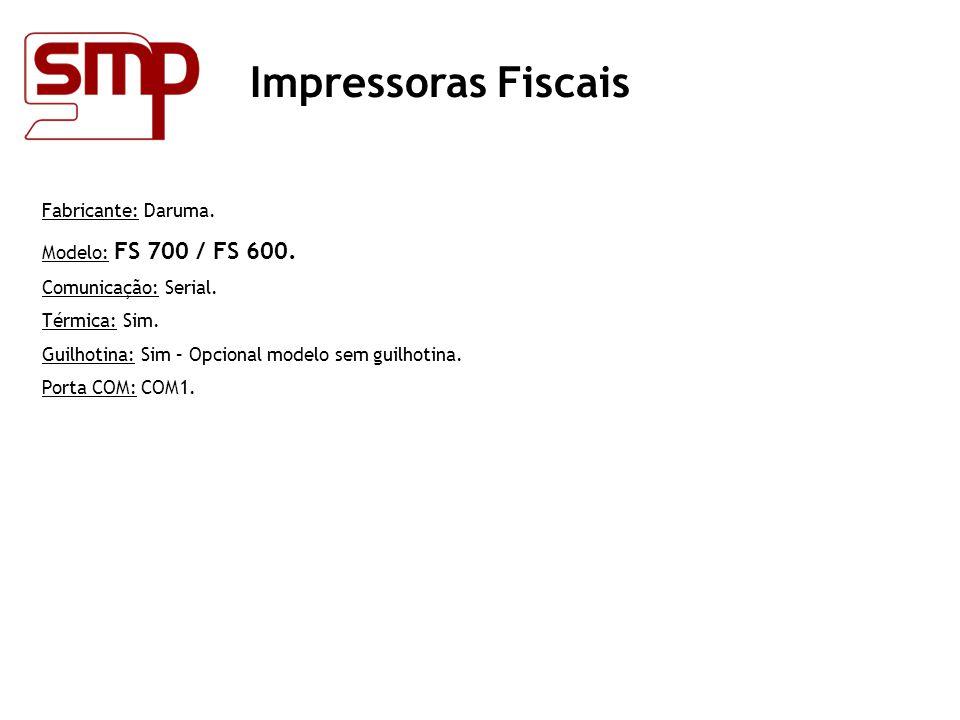 Impressoras Fiscais Fabricante: Daruma. Modelo: FS 700 / FS 600.