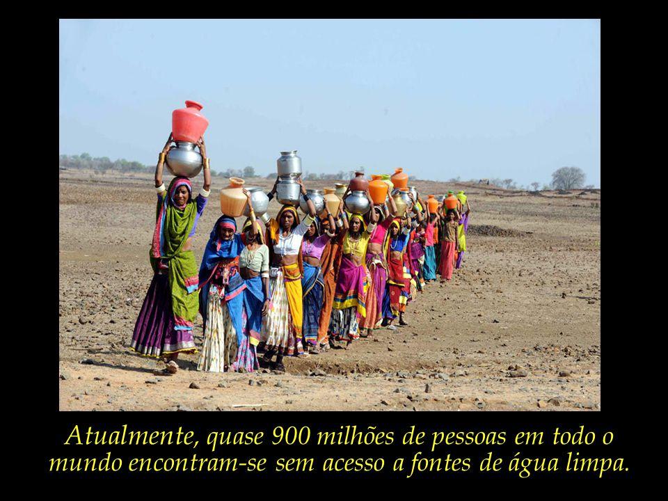 Atualmente, quase 900 milhões de pessoas em todo o mundo encontram-se sem acesso a fontes de água limpa.