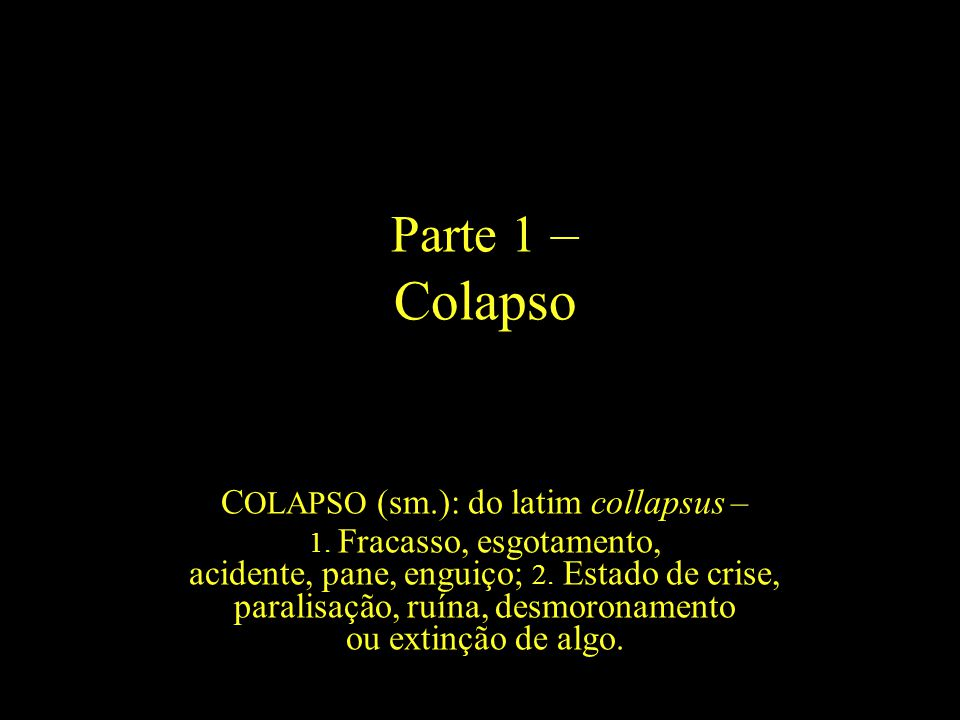 COLAPSO (sm.): do latim collapsus –