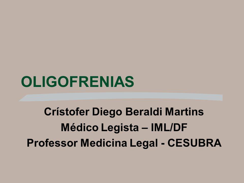 OLIGOFRENIAS Crístofer Diego Beraldi Martins Médico Legista – IML/DF