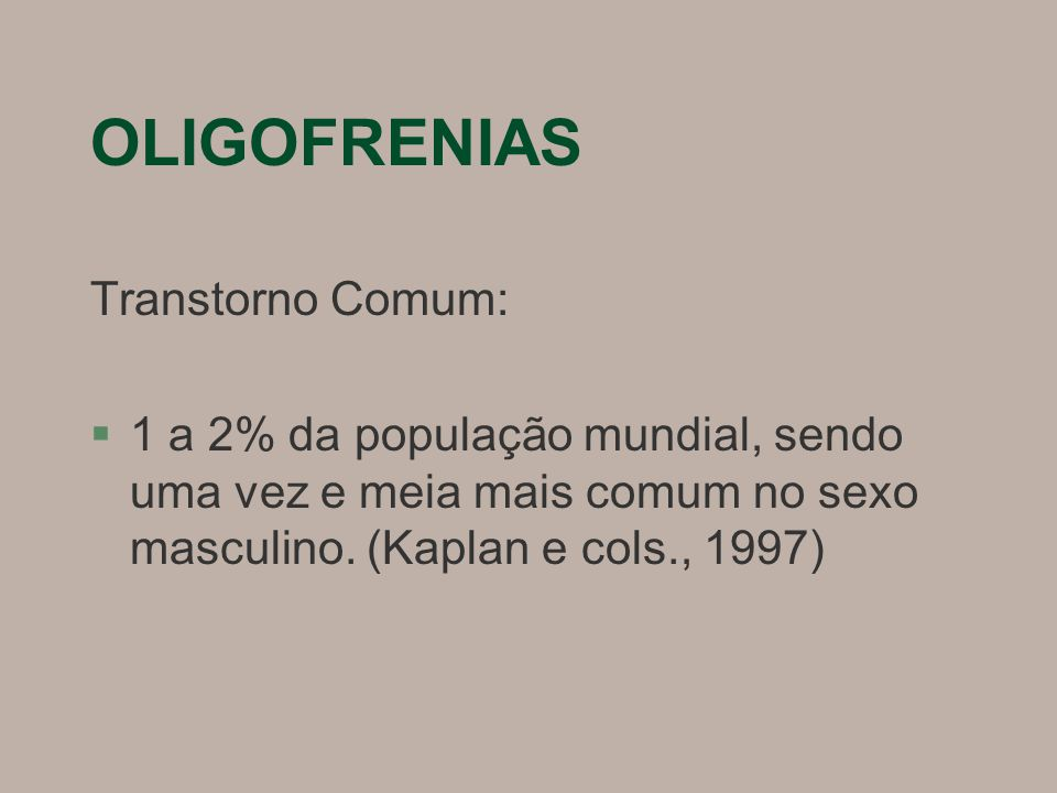 OLIGOFRENIAS Transtorno Comum: