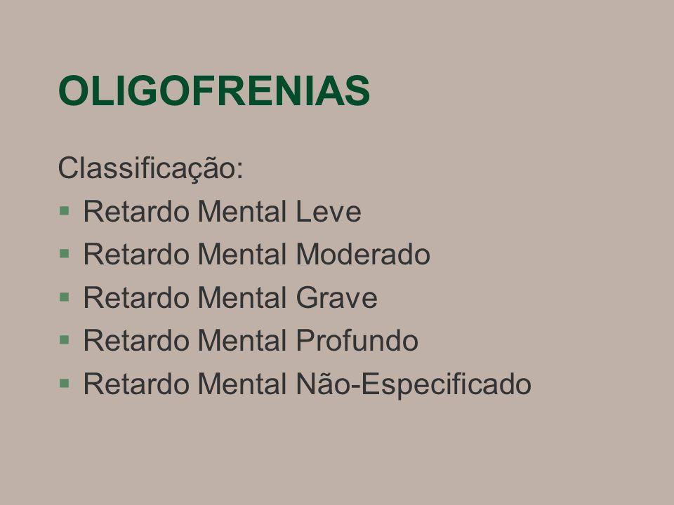 OLIGOFRENIAS Classificação: Retardo Mental Leve
