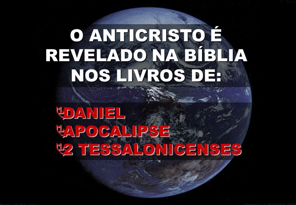 O ANTICRISTO É REVELADO NA BÍBLIA NOS LIVROS DE: DANIEL APOCALIPSE