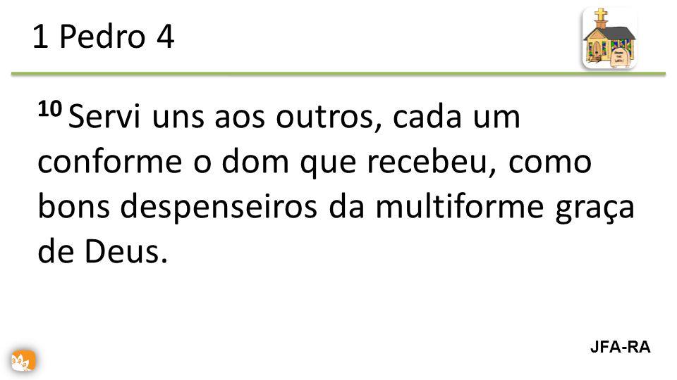 1 Pedro 4 10 Servi uns aos outros, cada um conforme o dom que recebeu, como bons despenseiros da multiforme graça de Deus.