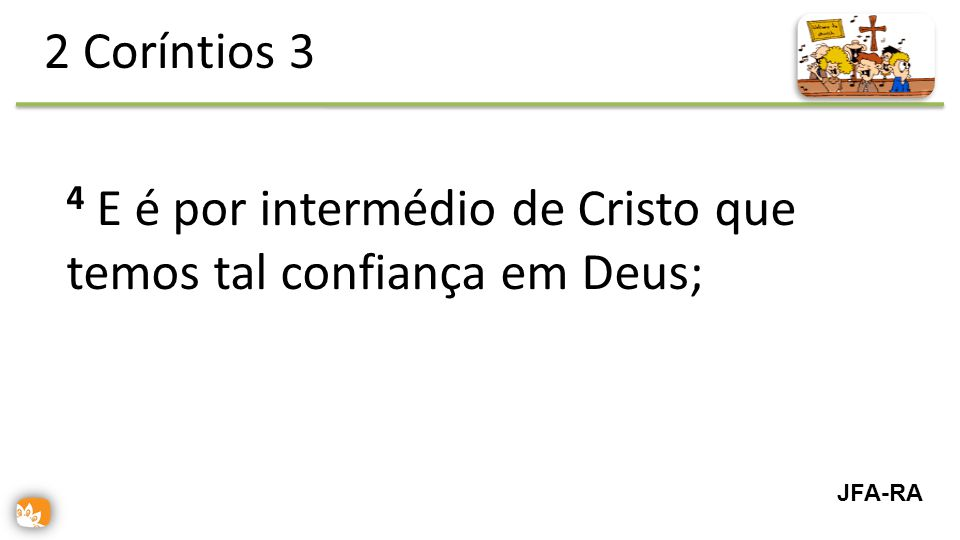 4 E é por intermédio de Cristo que temos tal confiança em Deus;
