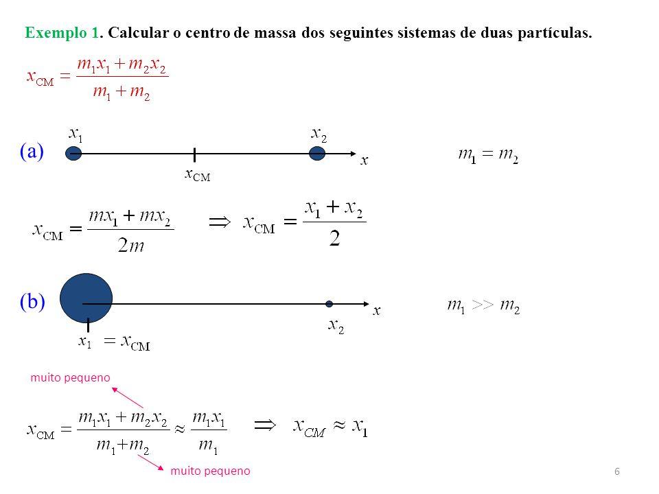 Exemplo 1. Calcular o centro de massa dos seguintes sistemas de duas partículas.