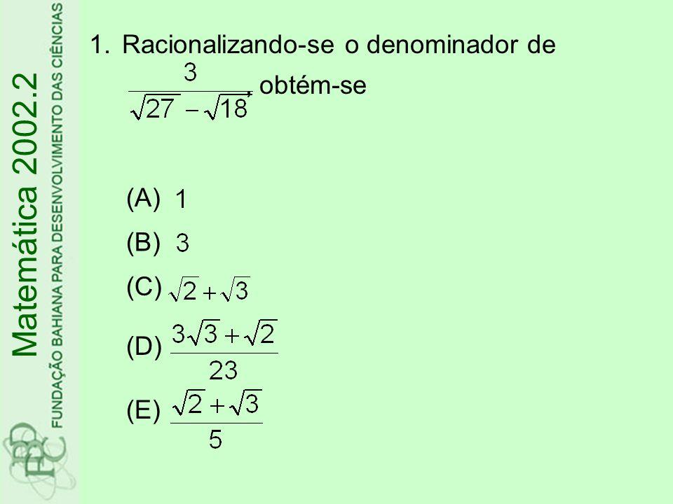 Matemática 2002.2 Racionalizando-se o denominador de , obtém-se (A)
