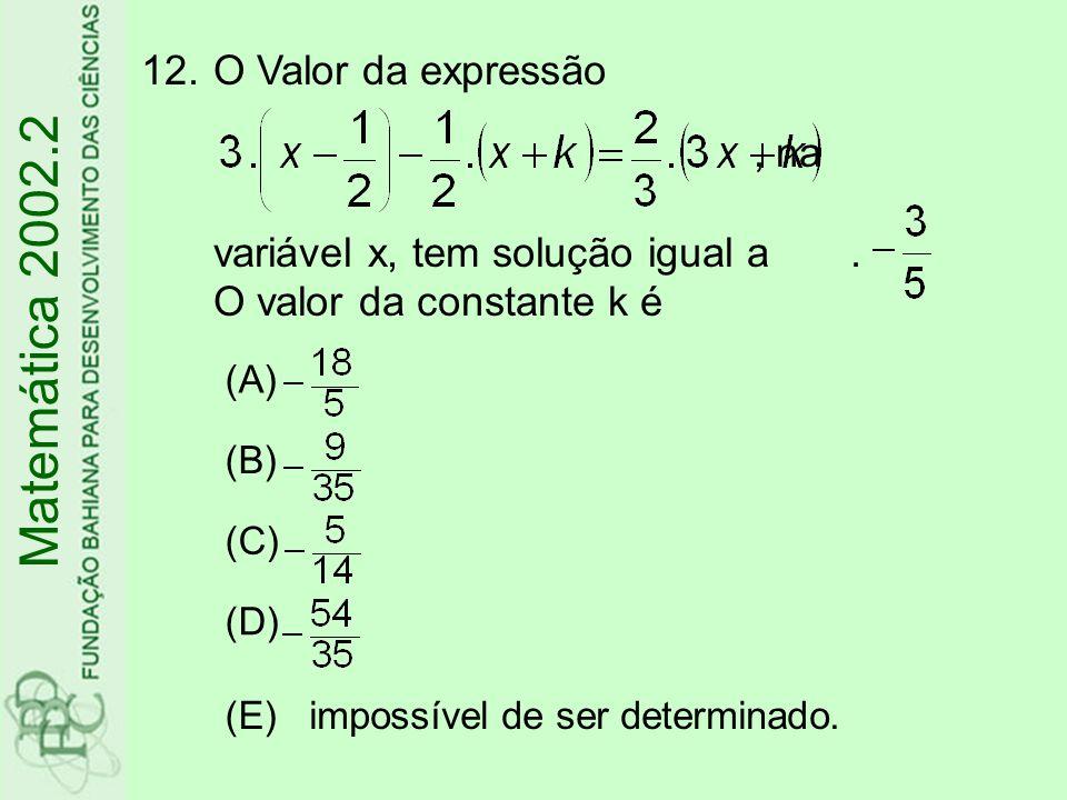O Valor da expressão , na variável x, tem solução igual a
