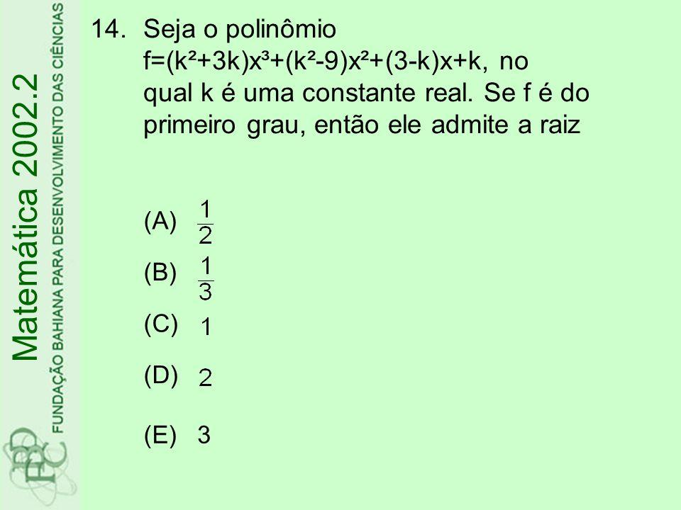 Seja o polinômio f=(k²+3k)x³+(k²-9)x²+(3-k)x+k, no qual k é uma constante real. Se f é do primeiro grau, então ele admite a raiz