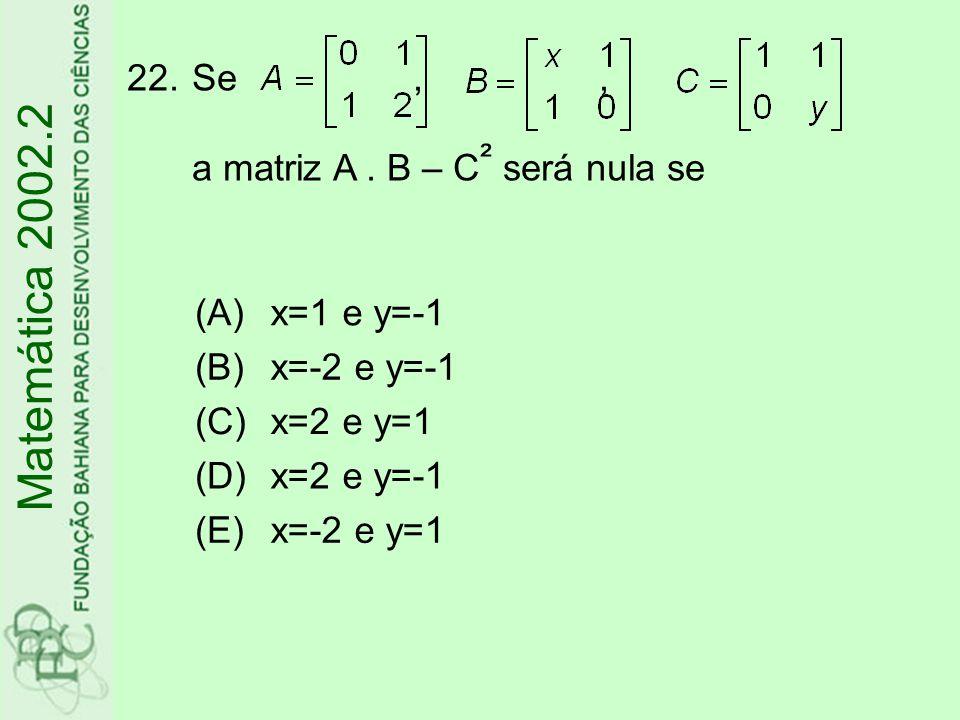 Matemática 2002.2 Se , , a matriz A . B – C² será nula se (A)