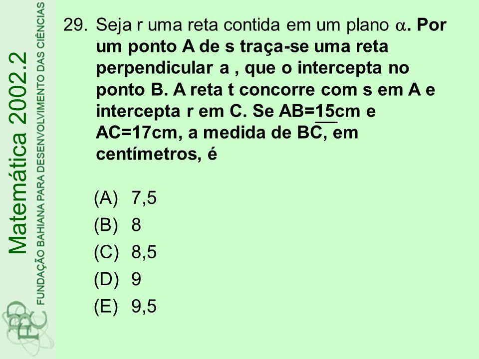 Matemática 2002.2 (A) 7,5 (B) 8 (C) 8,5 (D) 9 (E) 9,5