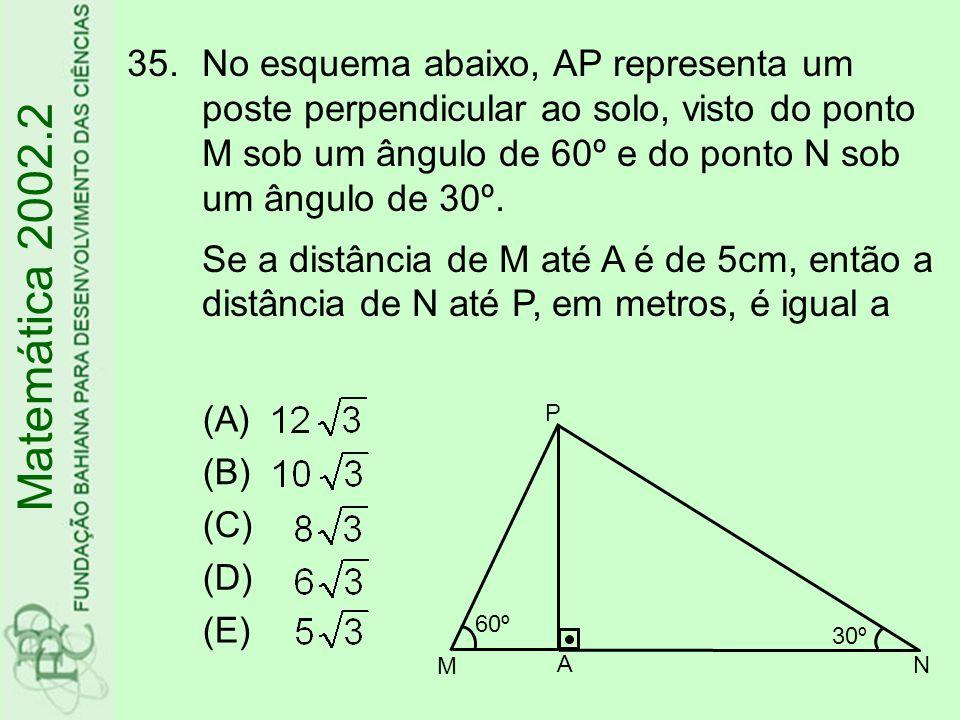 No esquema abaixo, AP representa um poste perpendicular ao solo, visto do ponto M sob um ângulo de 60º e do ponto N sob um ângulo de 30º. Se a distância de M até A é de 5cm, então a distância de N até P, em metros, é igual a