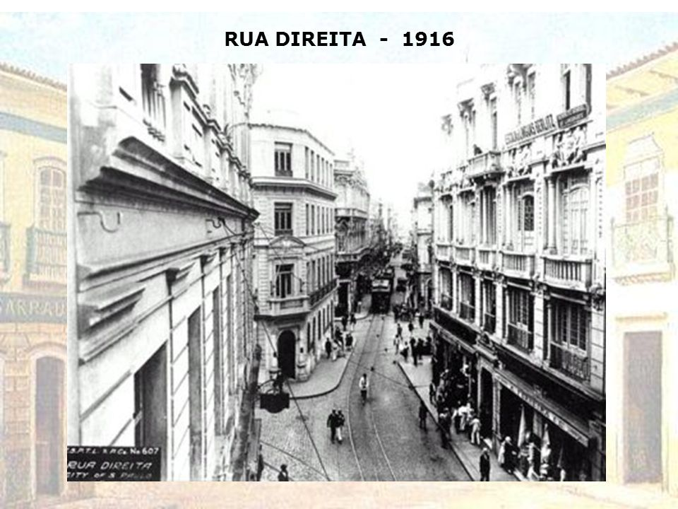 RUA DIREITA - 1916
