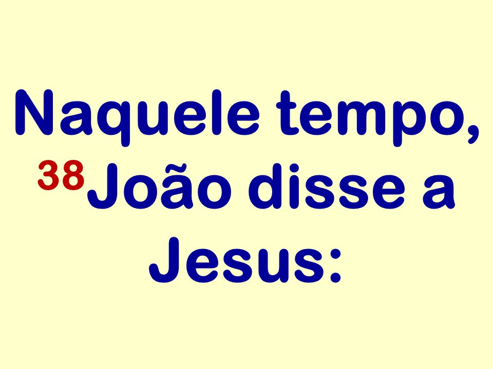 Naquele tempo, 38João disse a Jesus: