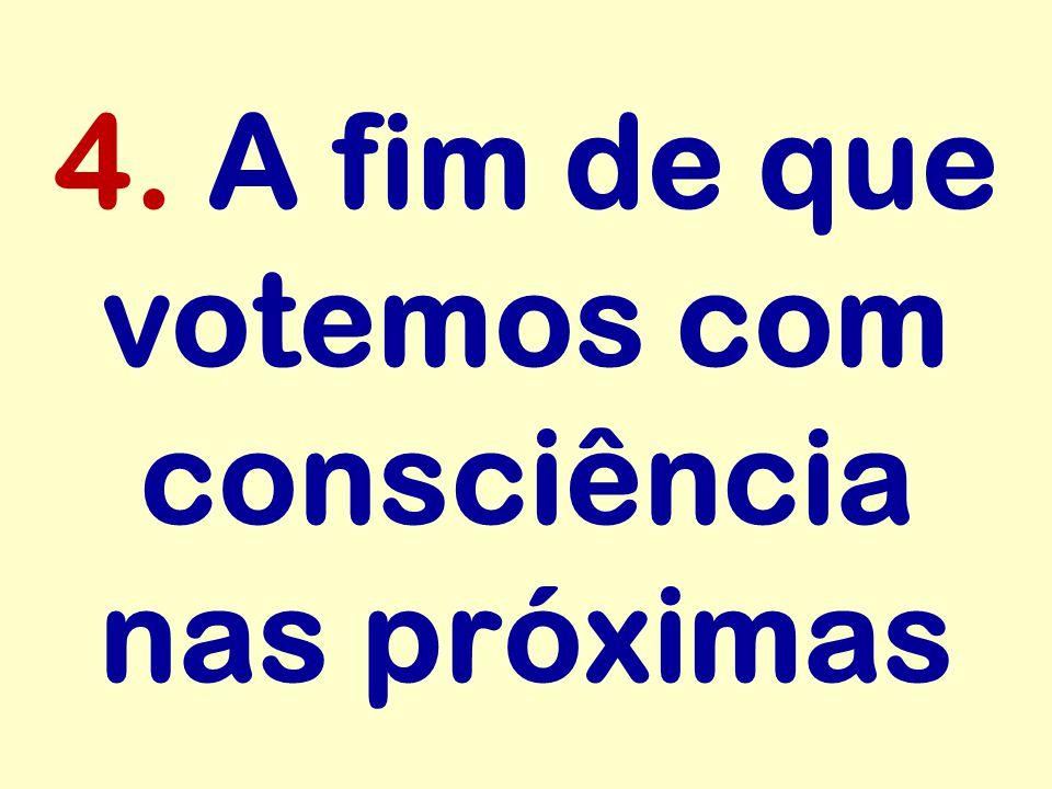 4. A fim de que votemos com consciência nas próximas