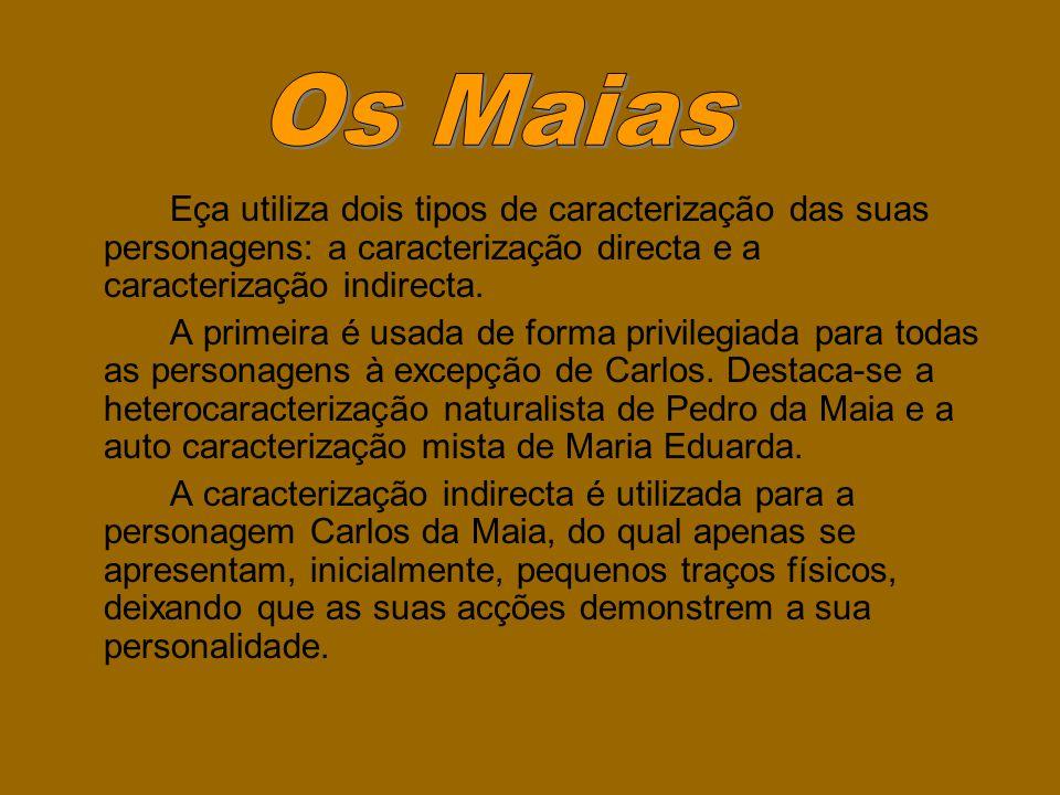Os Maias Eça utiliza dois tipos de caracterização das suas personagens: a caracterização directa e a caracterização indirecta.