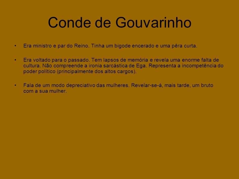 Conde de Gouvarinho Era ministro e par do Reino. Tinha um bigode encerado e uma pêra curta.