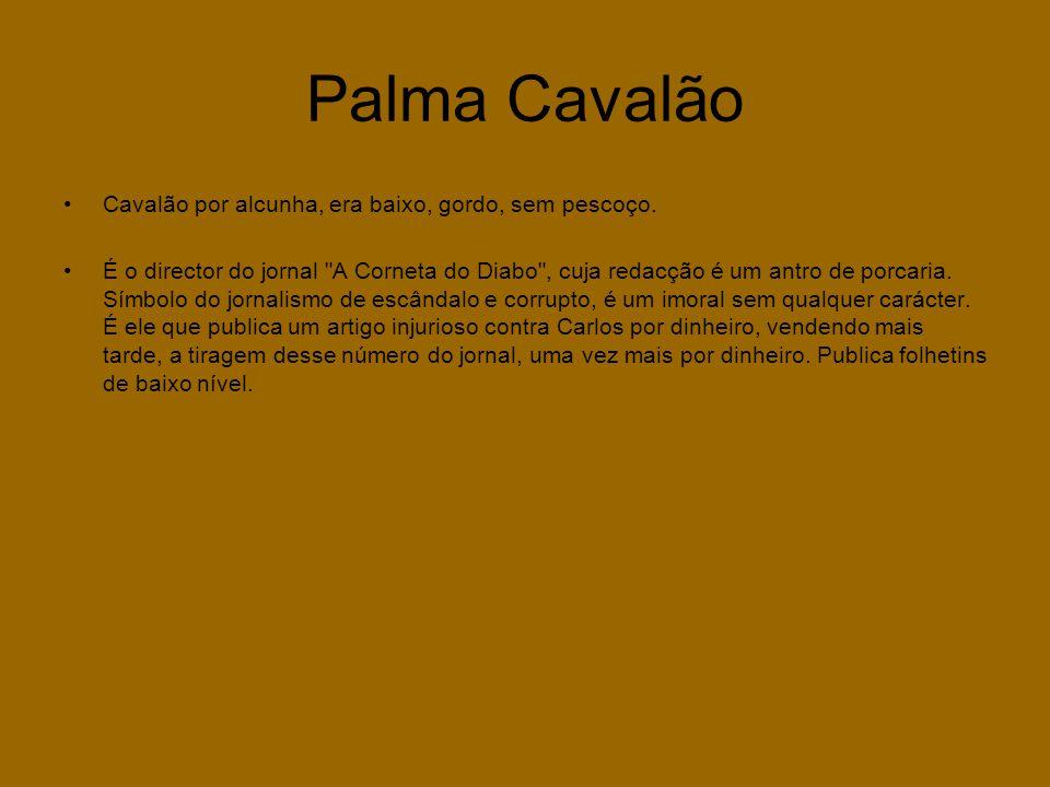 Palma Cavalão Cavalão por alcunha, era baixo, gordo, sem pescoço.