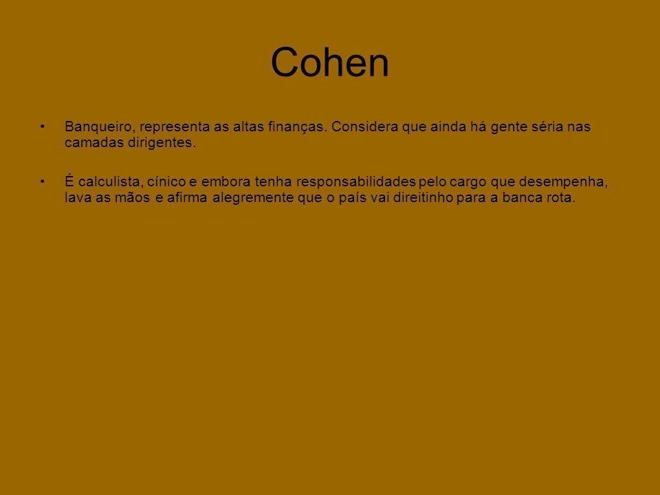 Cohen Banqueiro, representa as altas finanças. Considera que ainda há gente séria nas camadas dirigentes.