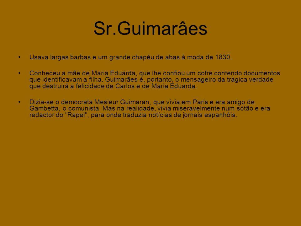 Sr.Guimarâes Usava largas barbas e um grande chapéu de abas à moda de 1830.