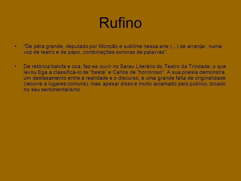 Rufino De pêra grande, deputado por Monção e sublime nessa arte (...) de arranjar, numa voz de teatro e de papo, combinações sonoras de palavras .