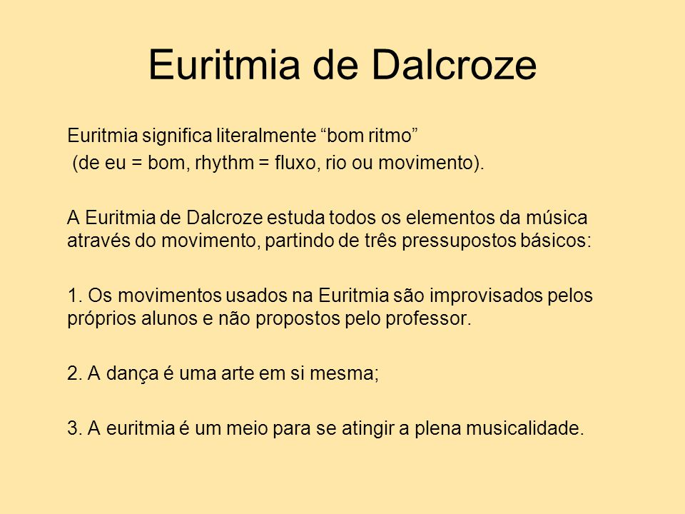 Euritmia de Dalcroze Euritmia significa literalmente bom ritmo