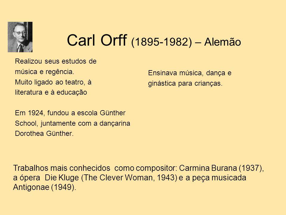 Carl Orff (1895-1982) – Alemão Realizou seus estudos de. música e regência. Muito ligado ao teatro, à.