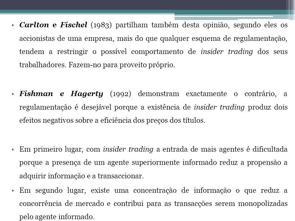 Carlton e Fischel (1983) partilham também desta opinião, segundo eles os accionistas de uma empresa, mais do que qualquer esquema de regulamentação, tendem a restringir o possível comportamento de insider trading dos seus trabalhadores. Fazem-no para proveito próprio.