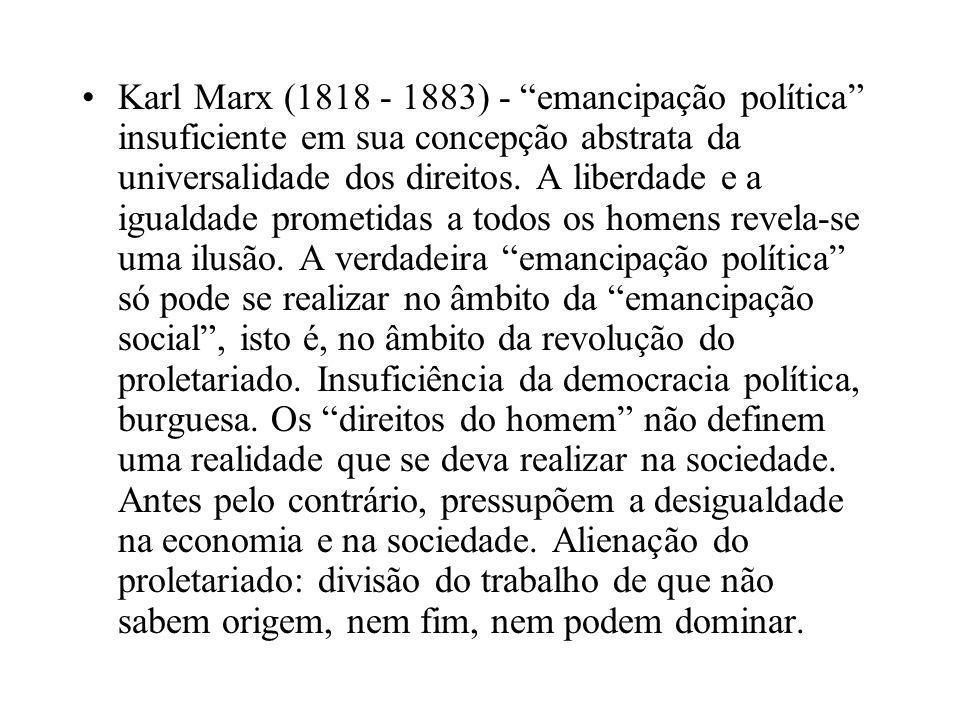Karl Marx (1818 - 1883) - emancipação política insuficiente em sua concepção abstrata da universalidade dos direitos.