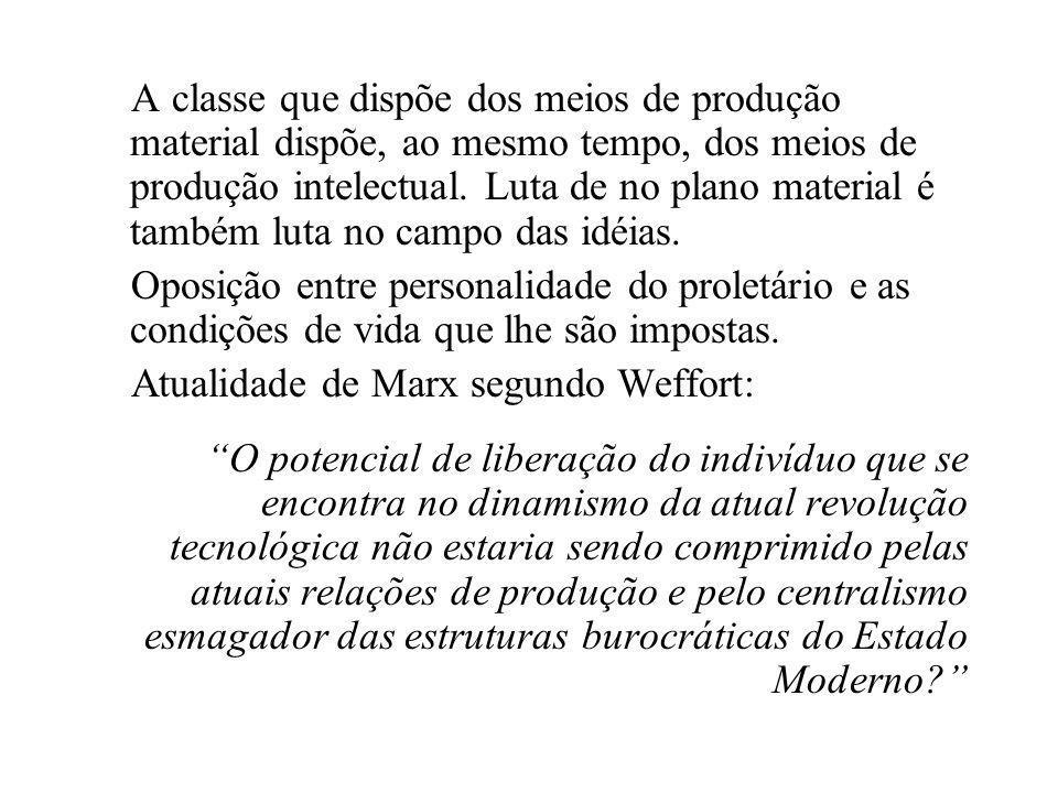 A classe que dispõe dos meios de produção material dispõe, ao mesmo tempo, dos meios de produção intelectual. Luta de no plano material é também luta no campo das idéias.