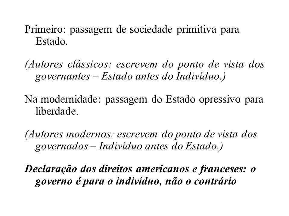 Primeiro: passagem de sociedade primitiva para Estado.
