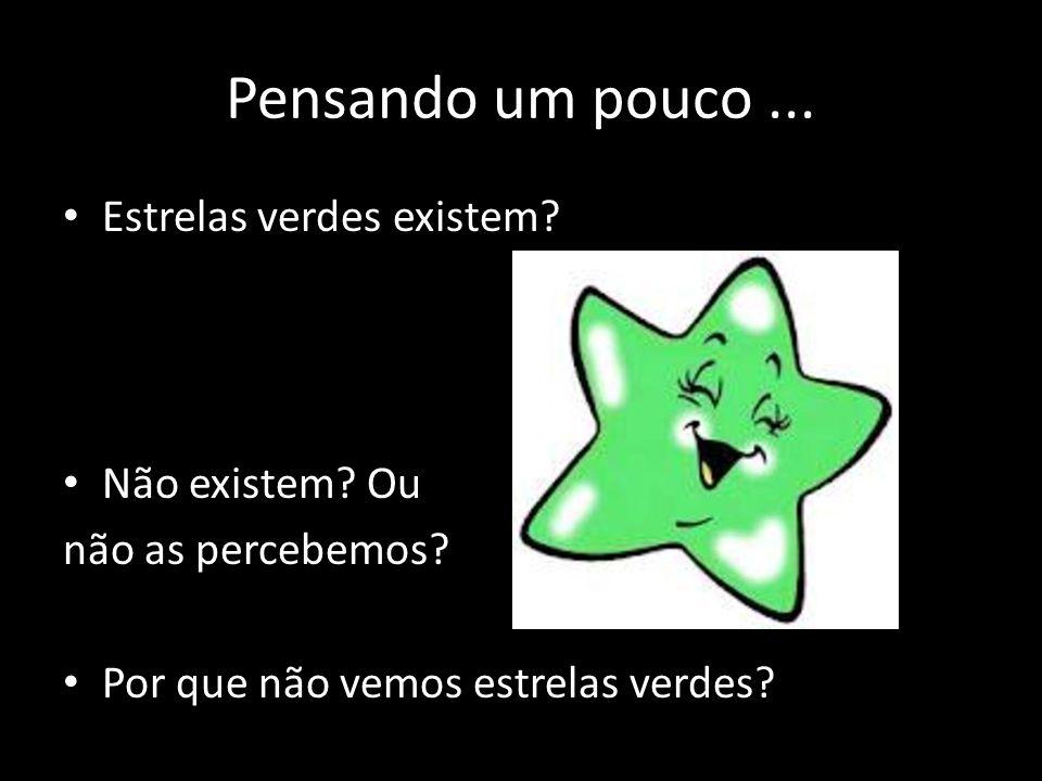 Pensando um pouco ... Estrelas verdes existem Não existem Ou