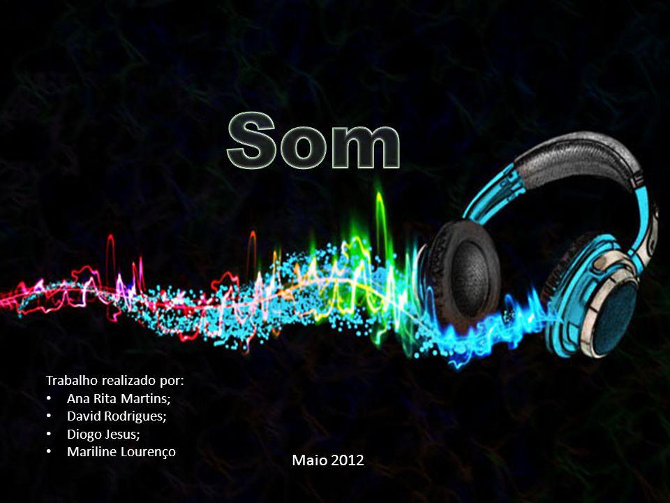 Som Maio 2012 Trabalho realizado por: Ana Rita Martins;