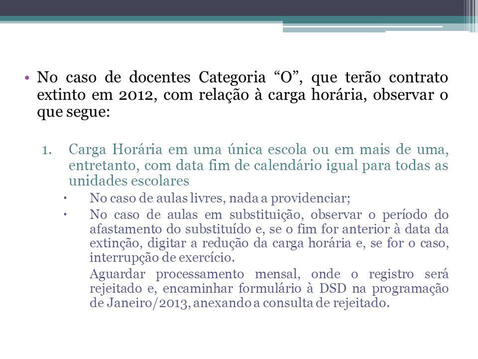 No caso de docentes Categoria O , que terão contrato extinto em 2012, com relação à carga horária, observar o que segue: