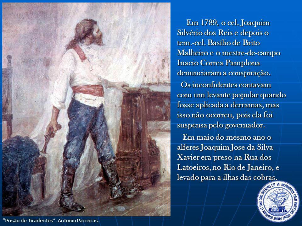 Em 1789, o cel. Joaquim Silvério dos Reis e depois o tem. -cel