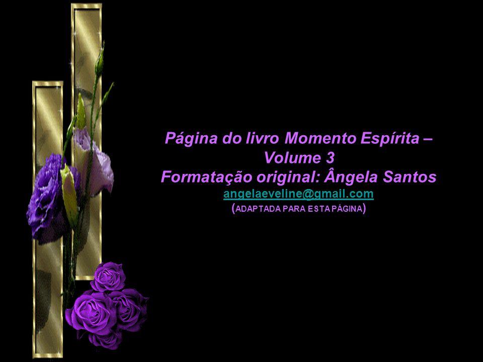 Página do livro Momento Espírita – Volume 3 Formatação original: Ângela Santos angelaeveline@gmail.com (ADAPTADA PARA ESTA PÁGINA)