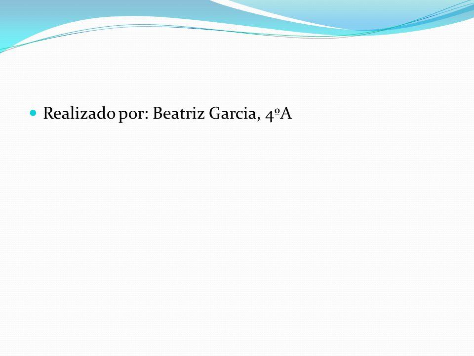 Realizado por: Beatriz Garcia, 4ºA