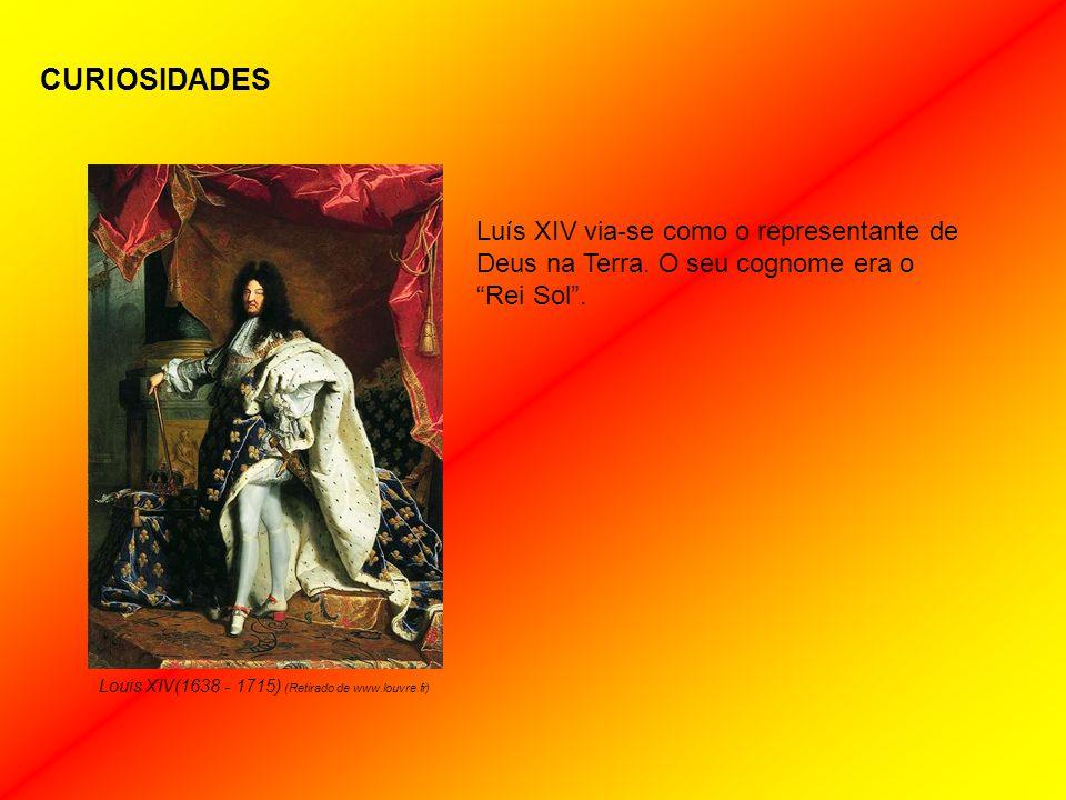 CURIOSIDADES Louis XIV(1638 - 1715) (Retirado de www.louvre.fr)
