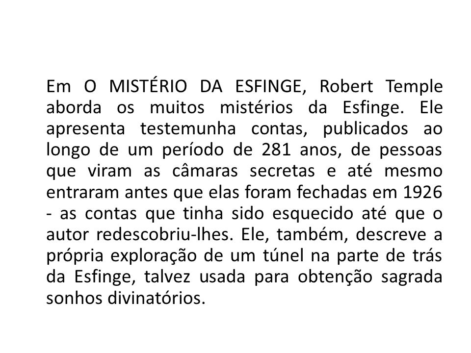 Em O MISTÉRIO DA ESFINGE, Robert Temple aborda os muitos mistérios da Esfinge.