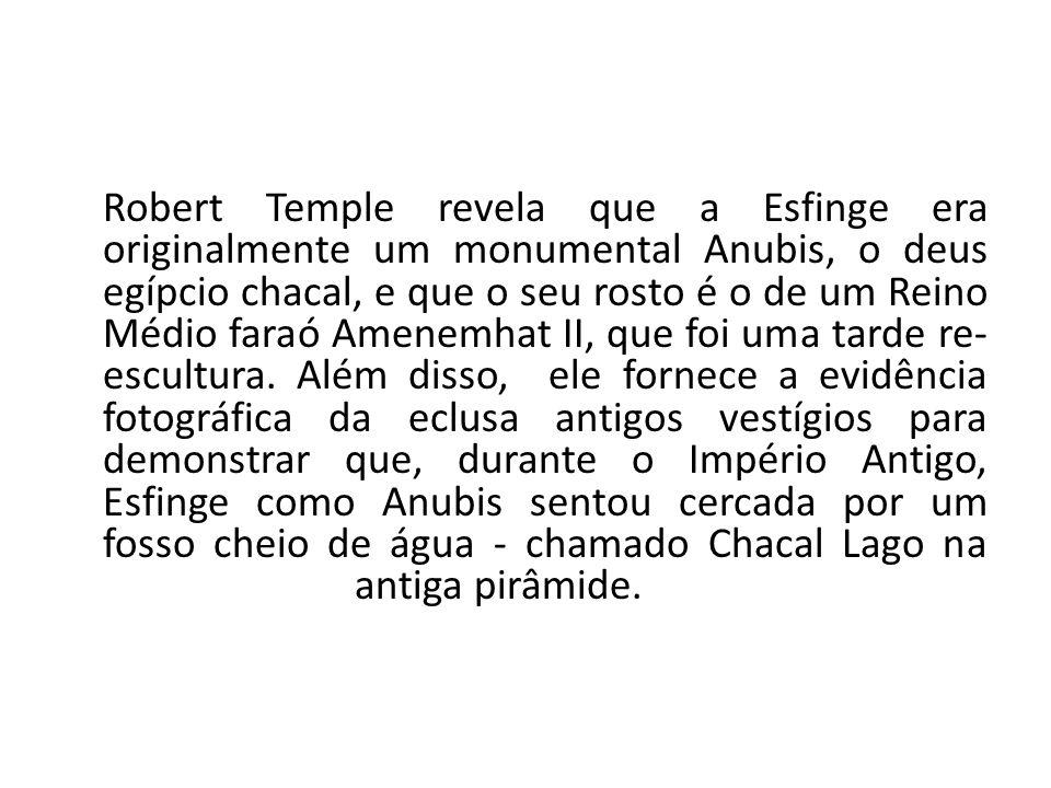 Robert Temple revela que a Esfinge era originalmente um monumental Anubis, o deus egípcio chacal, e que o seu rosto é o de um Reino Médio faraó Amenemhat II, que foi uma tarde re-escultura.