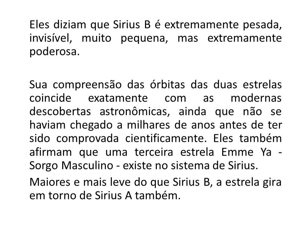 Eles diziam que Sirius B é extremamente pesada, invisível, muito pequena, mas extremamente poderosa.