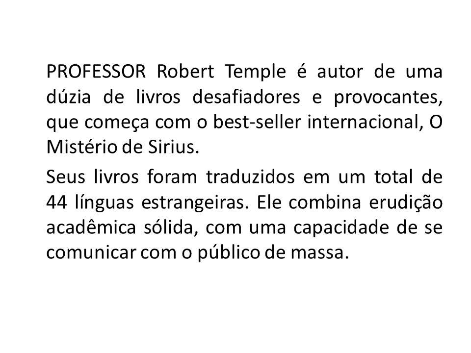 PROFESSOR Robert Temple é autor de uma dúzia de livros desafiadores e provocantes, que começa com o best-seller internacional, O Mistério de Sirius.