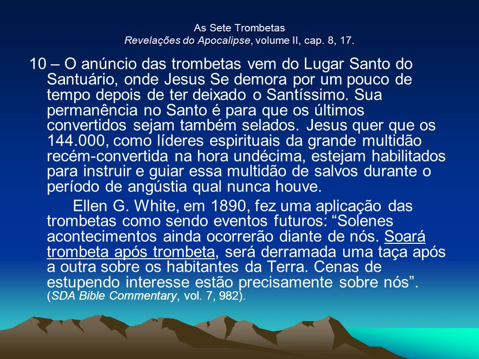 As Sete Trombetas Revelações do Apocalipse, volume II, cap. 8, 17.