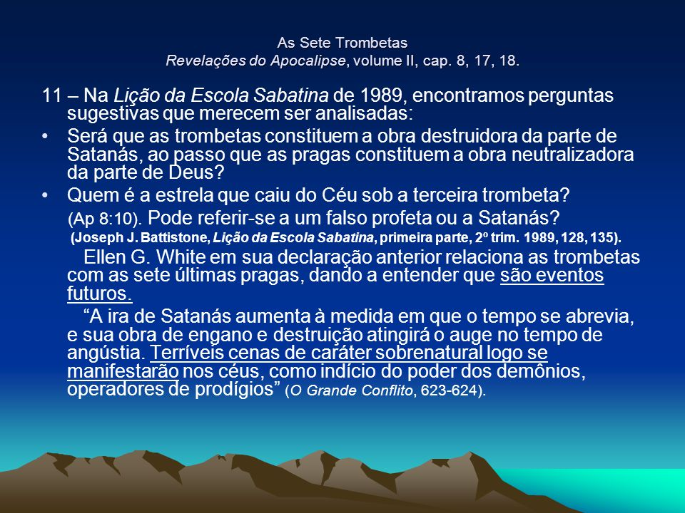 As Sete Trombetas Revelações do Apocalipse, volume II, cap. 8, 17, 18.