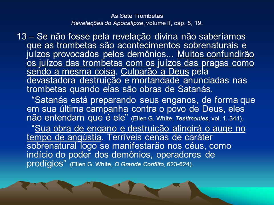 As Sete Trombetas Revelações do Apocalipse, volume II, cap. 8, 19.
