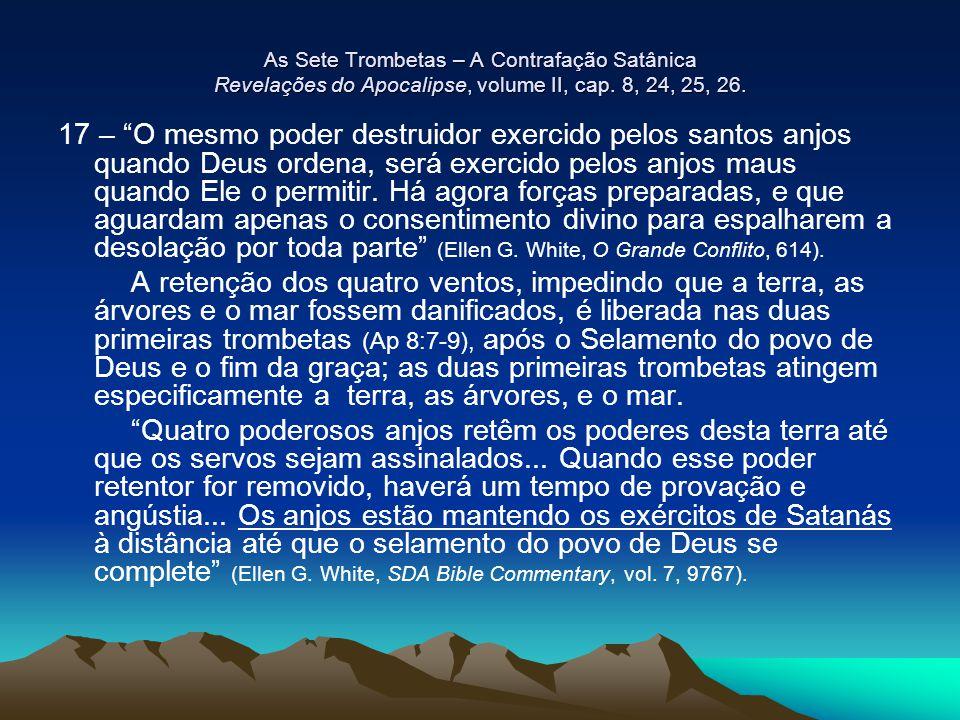 As Sete Trombetas – A Contrafação Satânica Revelações do Apocalipse, volume II, cap. 8, 24, 25, 26.
