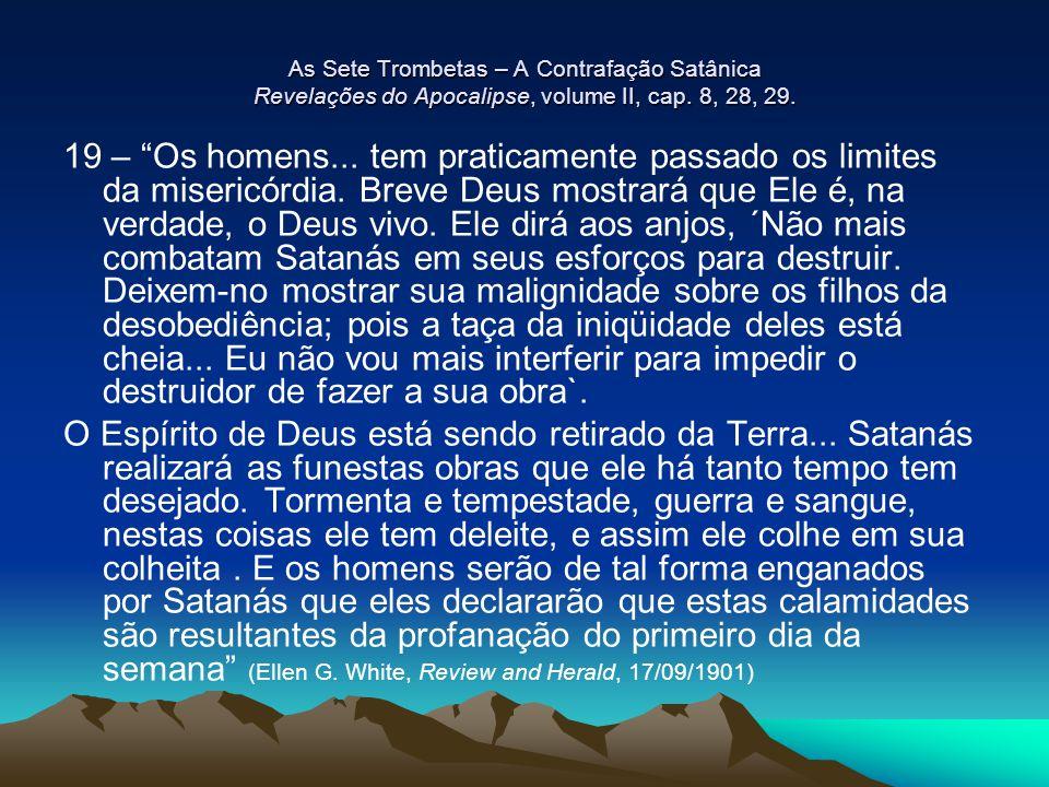 As Sete Trombetas – A Contrafação Satânica Revelações do Apocalipse, volume II, cap. 8, 28, 29.