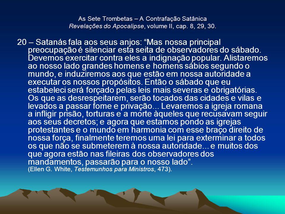 As Sete Trombetas – A Contrafação Satânica Revelações do Apocalipse, volume II, cap. 8, 29, 30.