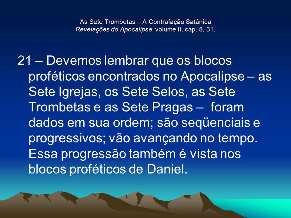 As Sete Trombetas – A Contrafação Satânica Revelações do Apocalipse, volume II, cap. 8, 31.
